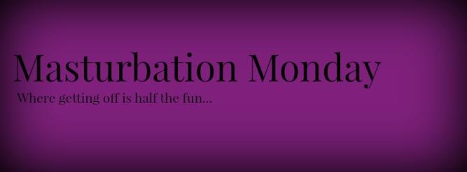 Masturbation Monday